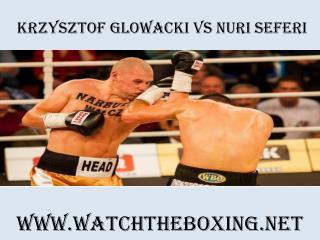 Boxing Krzysztof Glowacki vs Nuri Seferi Live