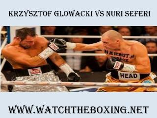 Watch Krzysztof Glowacki vs Nuri Seferi Online