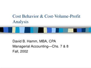 Cost Behavior  Cost-Volume-Profit Analysis
