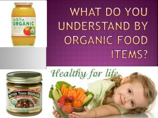 What do you Understand by Organic Food Items?