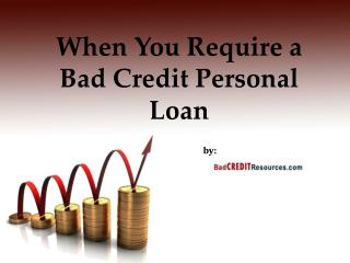 When You Require a Bad Credit Personal Loan