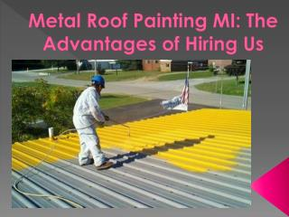 Metal Roof Painting MI: The Advantages of Hiring Us