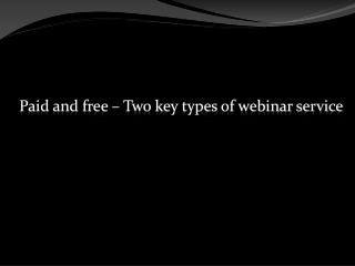 Paid and free � Two key types of webinar service