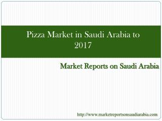 Pizza market in Saudi arabia to 2017