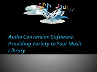 Audio Conversion Software: Providing Variety to Your Music L