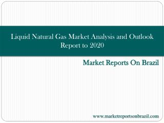 Brazil Liquid Natural Gas Market Analysis and Outlook Report