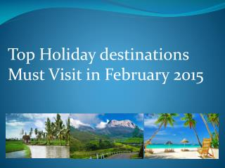 Top Holiday destinations Must Visit in February 2015