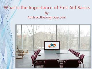 What is the importance of first aid basics