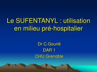 Le SUFENTANYL : utilisation en milieu pr -hospitalier