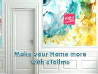 Make your Home more with eTailme