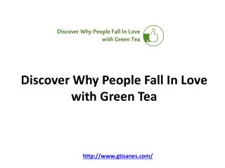 Discover Why People Fall In Love with Green Tea