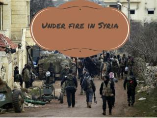 Under fire in Syria