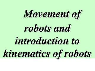 Movement of robots and introduction to kinematics of robots