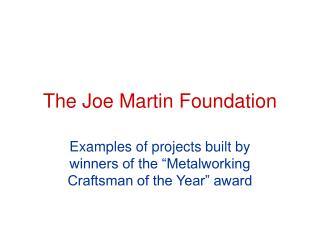 The Joe Martin Foundation