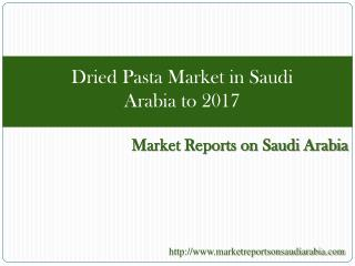 Dried Pasta Market in Saudi Arabia to 2017