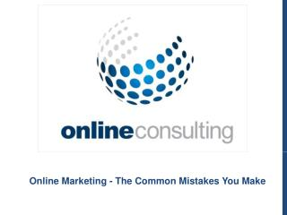 Online Marketing - The Common Mistakes You Make