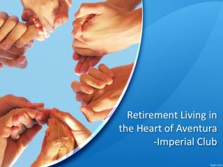 Retirement Living in the Heart of Aventura-Imperial Club