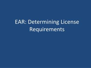EAR: Determining License Requirements