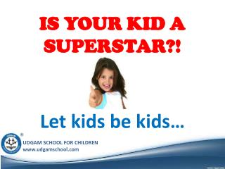 IS YOUR KID A SUPERSTAR?!