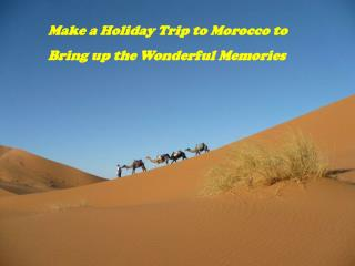 Make a Holiday Trip to Morocco to Bring up the Wonderful Mem