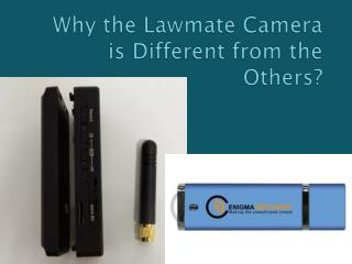 Why the Lawmate Camera is Different from the Others?