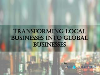 Transforming Local Business into Global Businesses