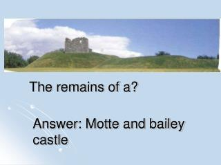Answer: Motte and bailey castle