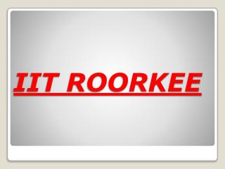 Ankit Jain: IIT Roorkee (An Overview)