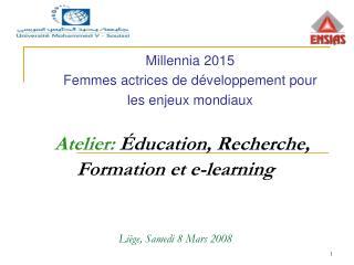 Atelier:  ducation, Recherche, Formation et e-learning    Li ge, Samedi 8 Mars 2008