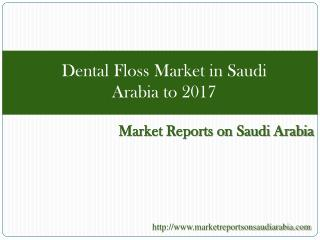 Dental Floss Market in Saudi Arabia to 2017