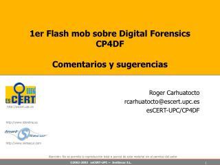 1er Flash mob sobre Digital Forensics CP4DF  Comentarios y sugerencias