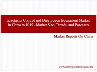 Electricity Control and Distribution Equipment Market in China to 2019 - Market Size, Trends, and Forecasts