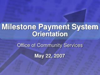 Milestone Payment System Orientation