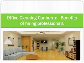 Office Cleaning Canberra:   Benefits of hiring professionals