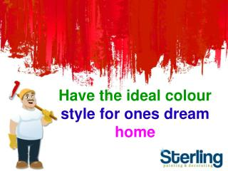 Have the ideal colour style for ones dream home