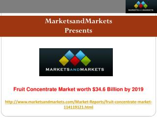 Fruit Concentrate Market worth $34.6 Billion by 2019
