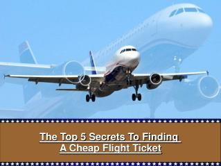 The Top 5 Secrets To Finding A Cheap Flight Ticket