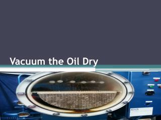 Vacuum the Oil Dry