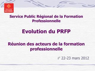 Service Public R gional de la Formation Professionnelle  Evolution du PRFP  R union des acteurs de la formation professi