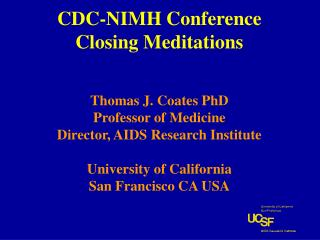 CDC-NIMH Conference Closing Meditations   Thomas J. Coates PhD Professor of Medicine Director, AIDS Research Institute