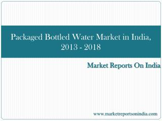 Packaged Bottled Water Market in India, 2013 - 2018