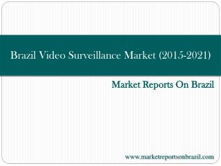 Brazil Video Surveillance Market (2015-2021)