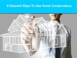6 descent ways to use home conservatory