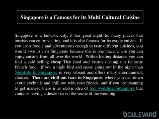 Singapore is a Famous for its Multi Cultural Cuisine