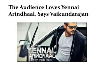 The Audience Loves Yennai Arindhaal, Says Vaikundarajan