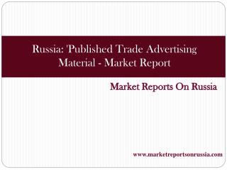 Russia: 'Published Trade Advertising Material - Market Repor