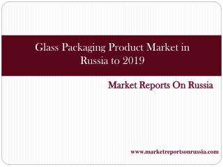 Glass Packaging Product Market in Russia to 2019 - Market Si
