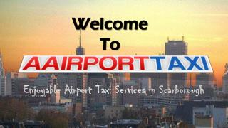 Enjoyable Airport Taxi Services in Scarborough