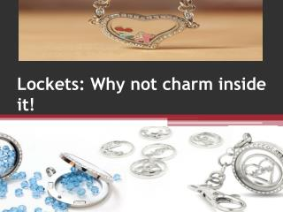Lockets Why not charm inside it!