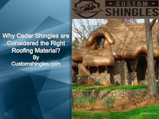Why Cedar Shingles are Considered the Right Roofing Material